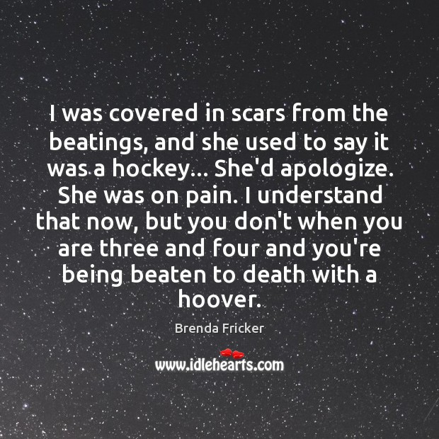 Image, I was covered in scars from the beatings, and she used to