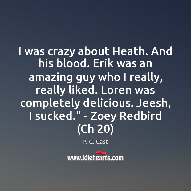 I was crazy about Heath. And his blood. Erik was an amazing Image