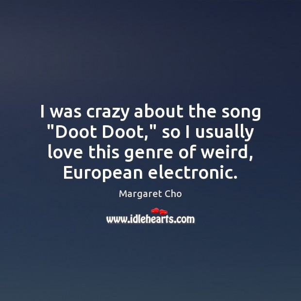 """Image, I was crazy about the song """"Doot Doot,"""" so I usually love"""