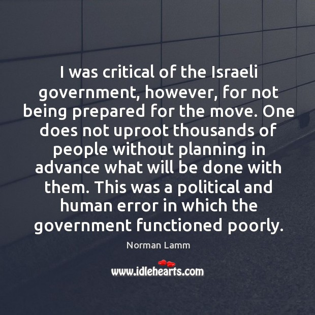 I was critical of the israeli government, however Norman Lamm Picture Quote