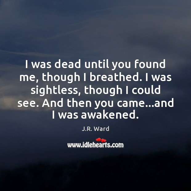 Image, I was dead until you found me, though I breathed. I was