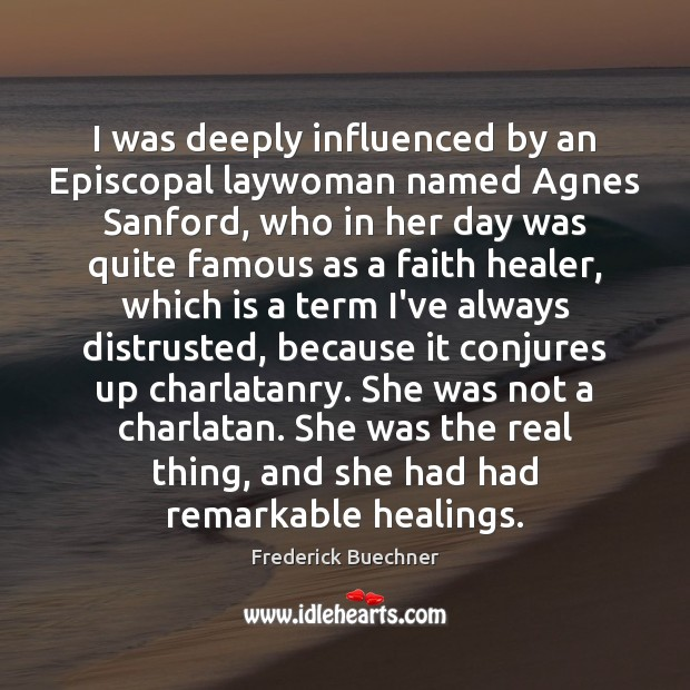 I was deeply influenced by an Episcopal laywoman named Agnes Sanford, who Image