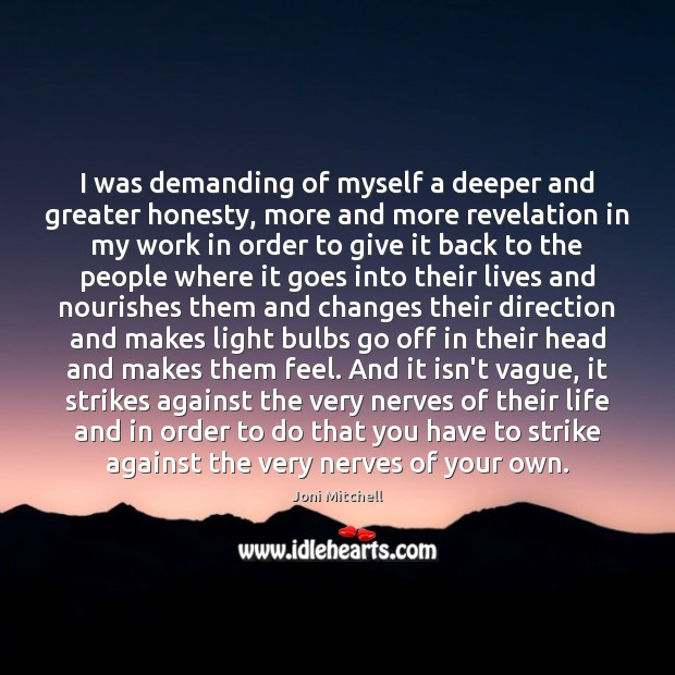 Image, I was demanding of myself a deeper and greater honesty, more and