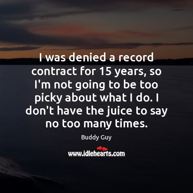 Image, I was denied a record contract for 15 years, so I'm not going