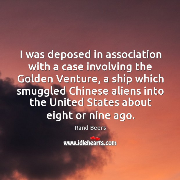 I was deposed in association with a case involving the golden venture, a ship which Image