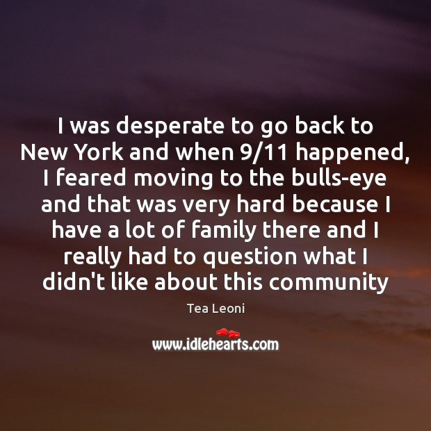 I was desperate to go back to New York and when 9/11 happened, Image
