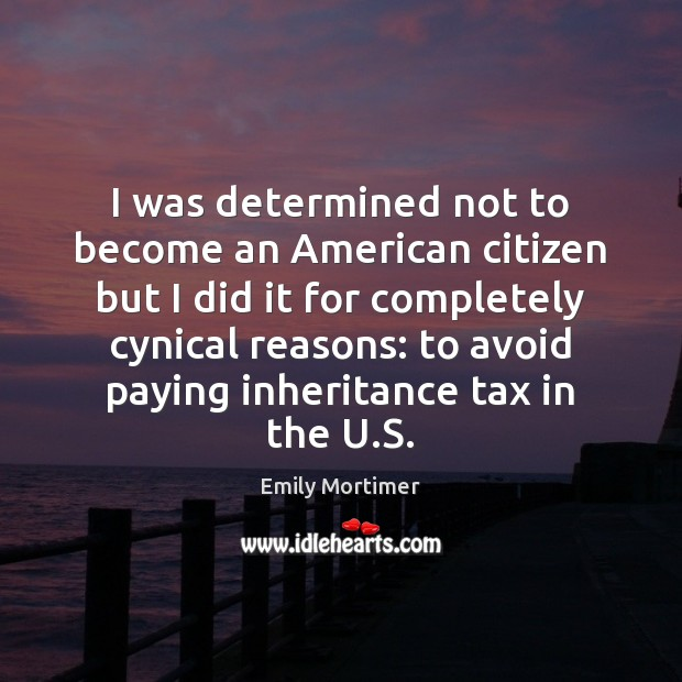 I was determined not to become an American citizen but I did Emily Mortimer Picture Quote