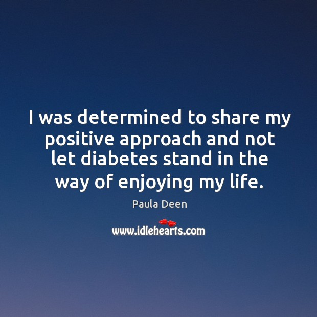 I was determined to share my positive approach and not let diabetes stand in the way of enjoying my life. Image