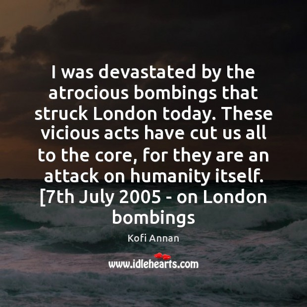 I was devastated by the atrocious bombings that struck London today. These Kofi Annan Picture Quote