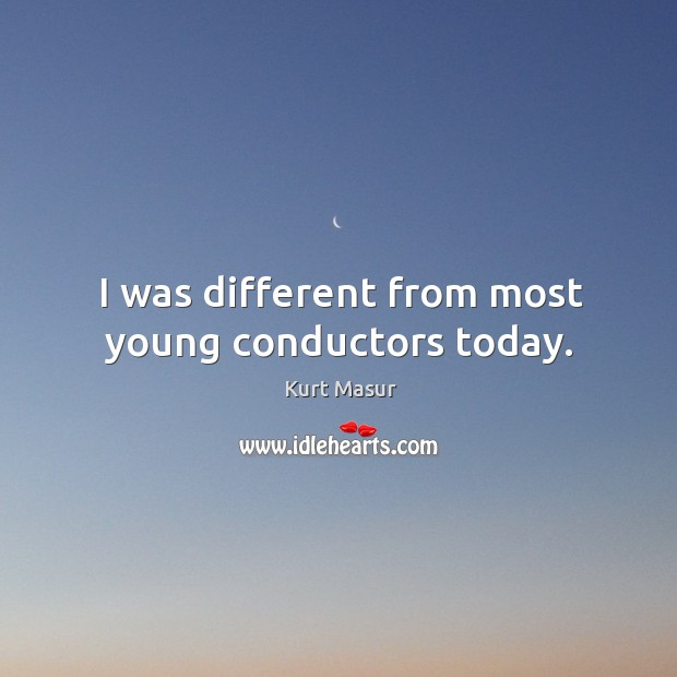 I was different from most young conductors today. Image