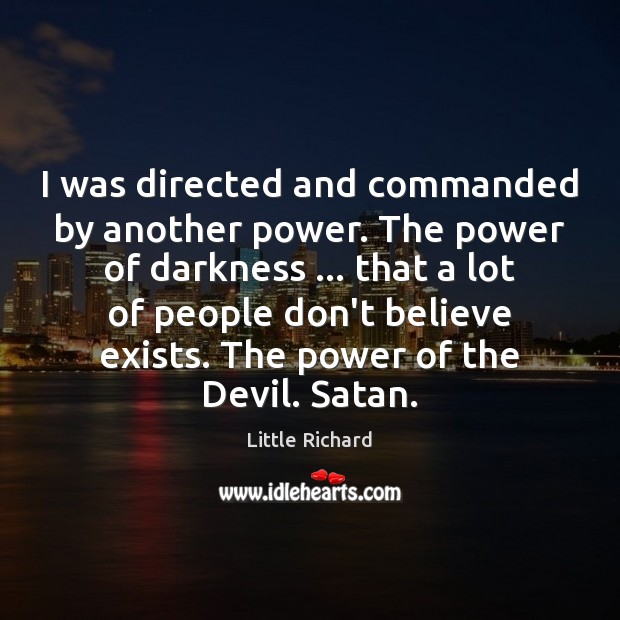 I was directed and commanded by another power. The power of darkness … Little Richard Picture Quote