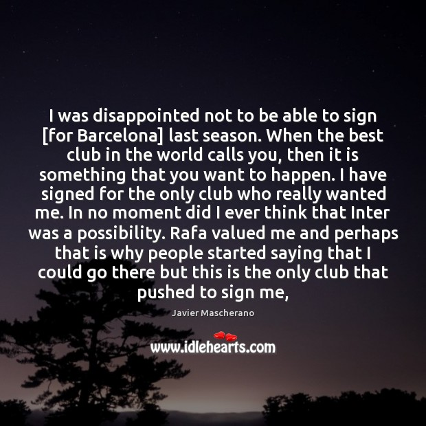 I was disappointed not to be able to sign [for Barcelona] last Image