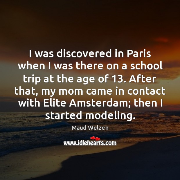 Image, I was discovered in Paris when I was there on a school