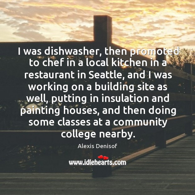 I was dishwasher, then promoted to chef in a local kitchen in Image