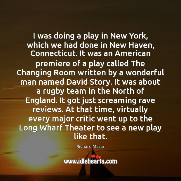 I was doing a play in New York, which we had done Richard Masur Picture Quote
