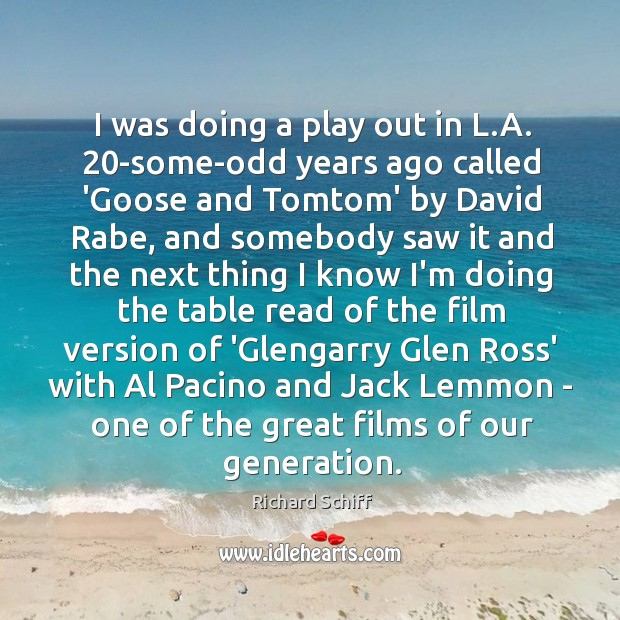 I was doing a play out in L.A. 20-some-odd years ago Richard Schiff Picture Quote