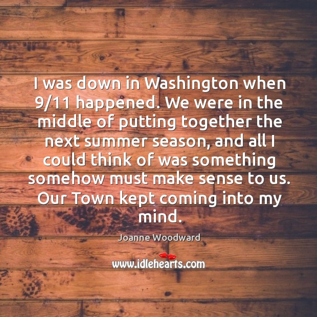 I was down in washington when 9/11 happened. We were in the middle of putting together the next summer season Image
