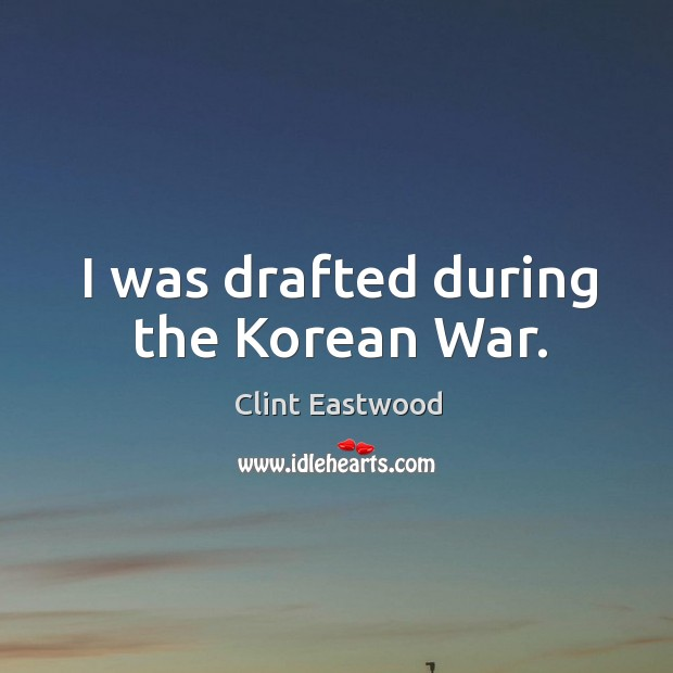 I was drafted during the Korean War. Image