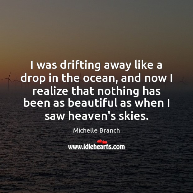I was drifting away like a drop in the ocean, and now Michelle Branch Picture Quote