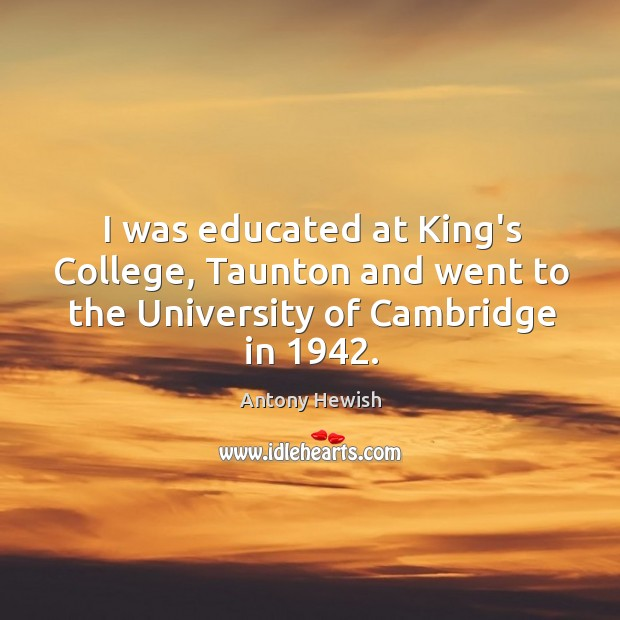 Image, I was educated at King's College, Taunton and went to the University of Cambridge in 1942.