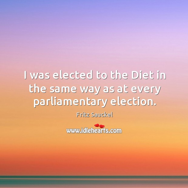 I was elected to the diet in the same way as at every parliamentary election. Image