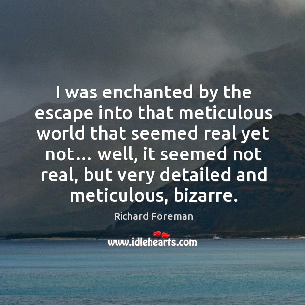 I was enchanted by the escape into that meticulous world that seemed real yet not… Image