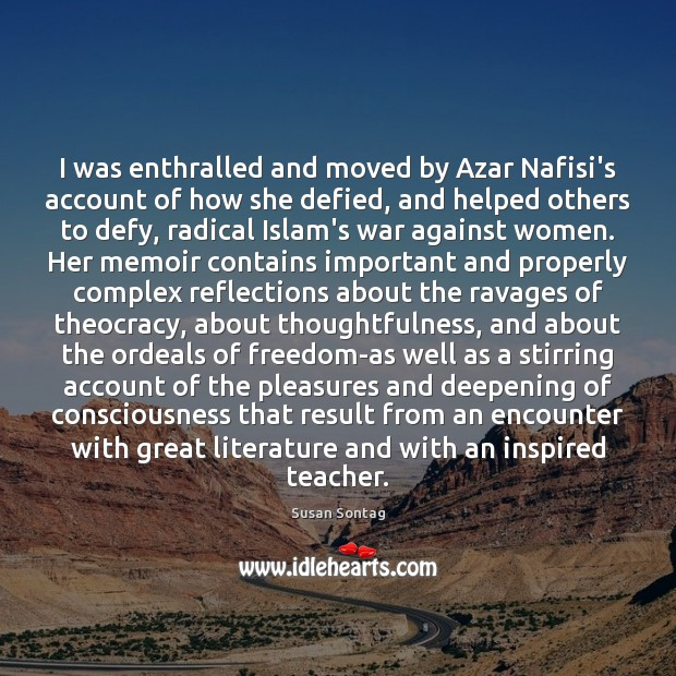 I was enthralled and moved by Azar Nafisi's account of how she Image