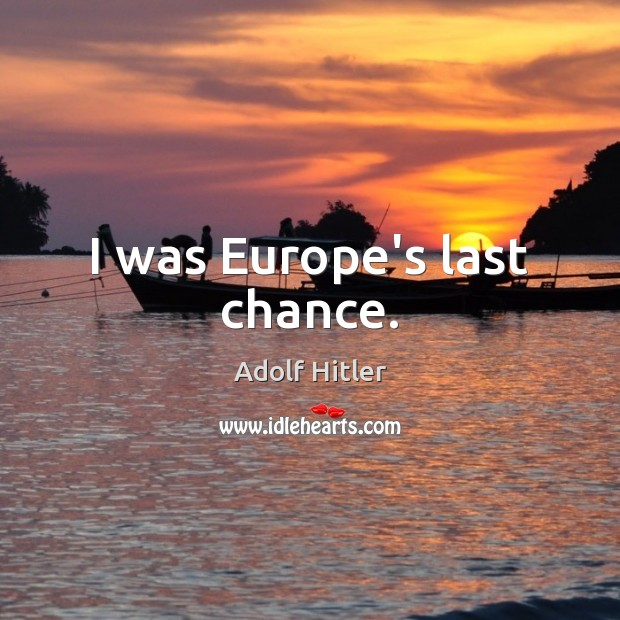 Image, I was Europe's last chance.