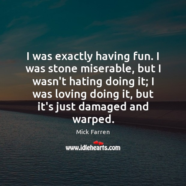 I was exactly having fun. I was stone miserable, but I wasn't Mick Farren Picture Quote