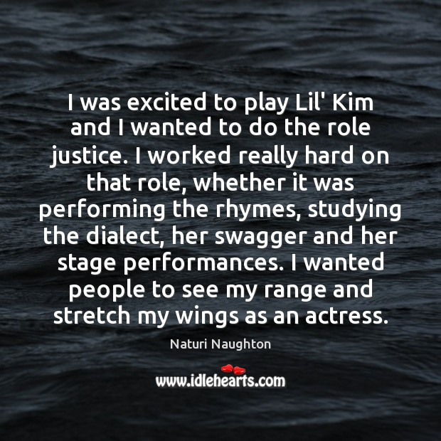 I was excited to play Lil' Kim and I wanted to do Image