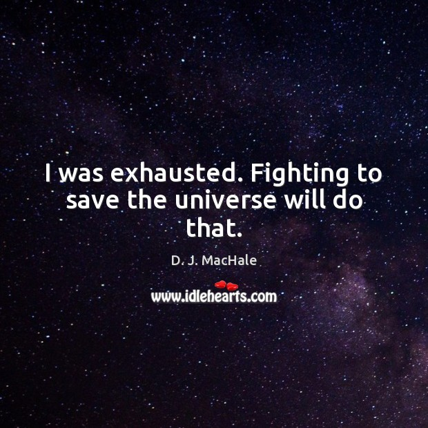 I was exhausted. Fighting to save the universe will do that. Image
