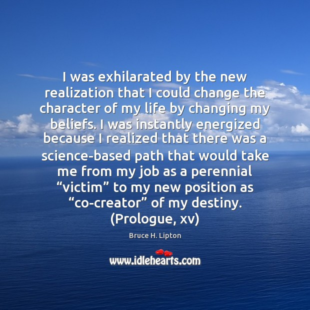 I was exhilarated by the new realization that I could change the Bruce H. Lipton Picture Quote