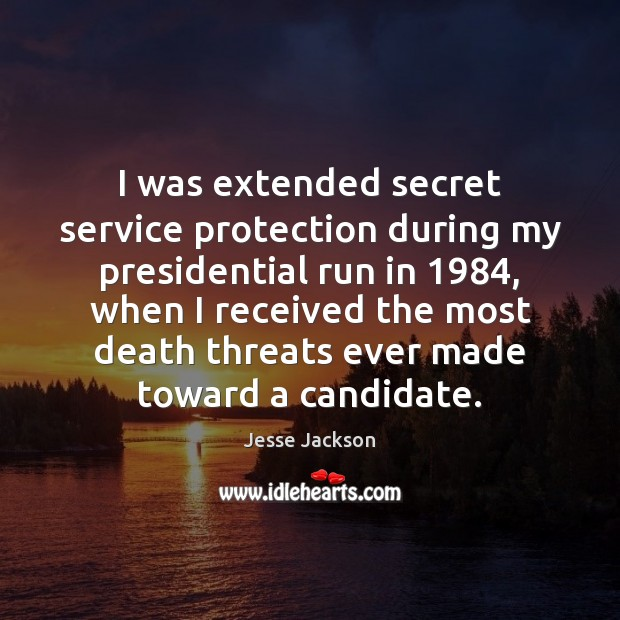 I was extended secret service protection during my presidential run in 1984, when Jesse Jackson Picture Quote