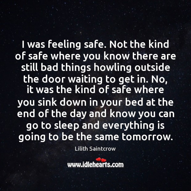 I was feeling safe. Not the kind of safe where you know Lilith Saintcrow Picture Quote