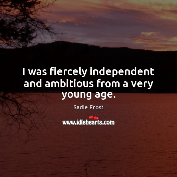 I was fiercely independent and ambitious from a very young age. Image