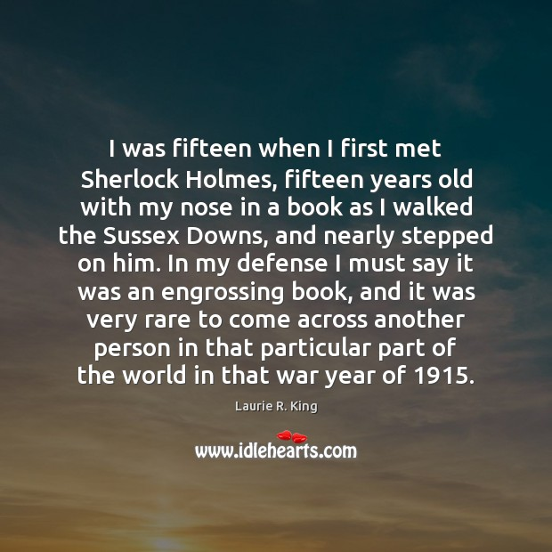 I was fifteen when I first met Sherlock Holmes, fifteen years old Image