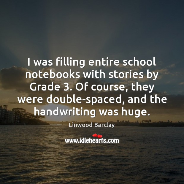 Image, I was filling entire school notebooks with stories by Grade 3. Of course,