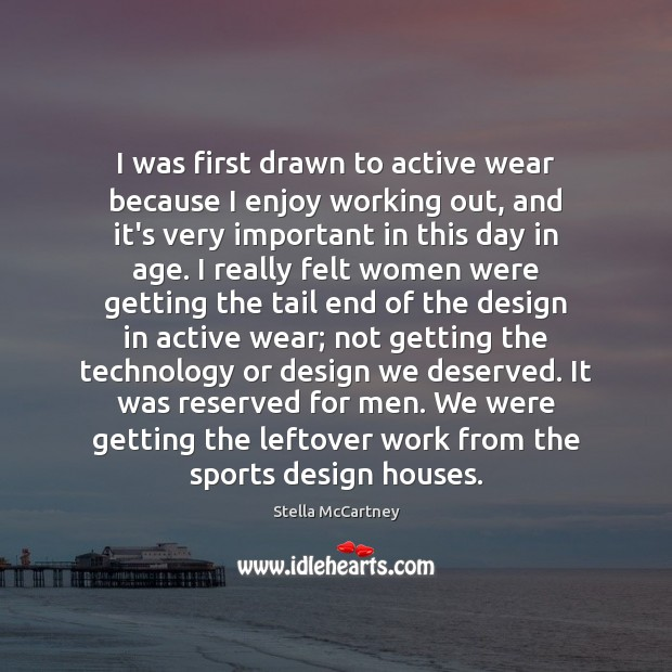 I was first drawn to active wear because I enjoy working out, Stella McCartney Picture Quote
