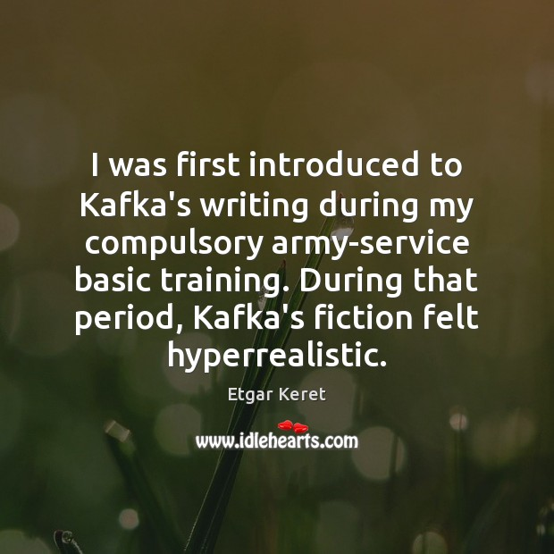 I was first introduced to Kafka's writing during my compulsory army-service basic Etgar Keret Picture Quote