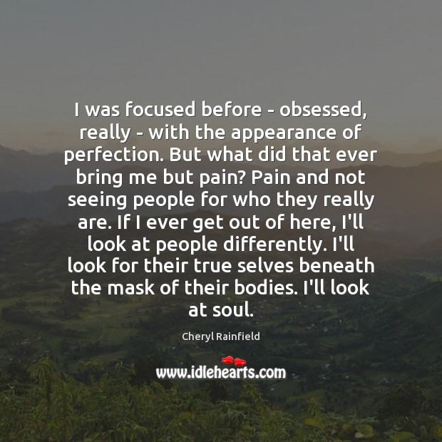 I was focused before – obsessed, really – with the appearance of Image
