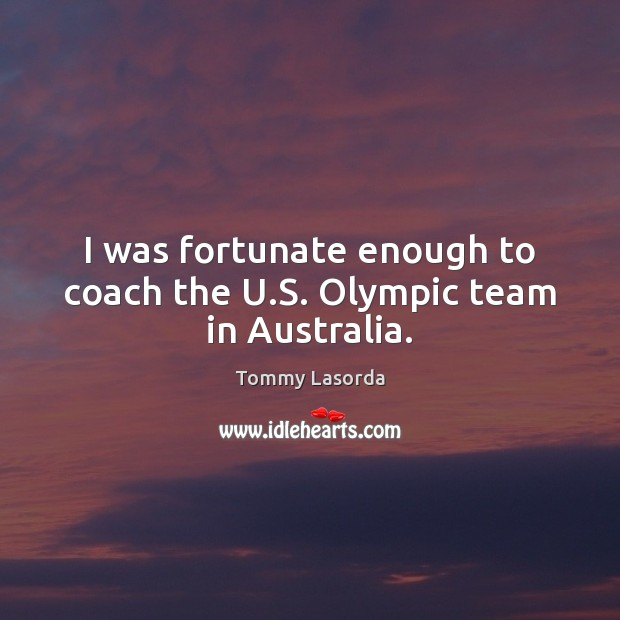 Image, I was fortunate enough to coach the U.S. Olympic team in Australia.
