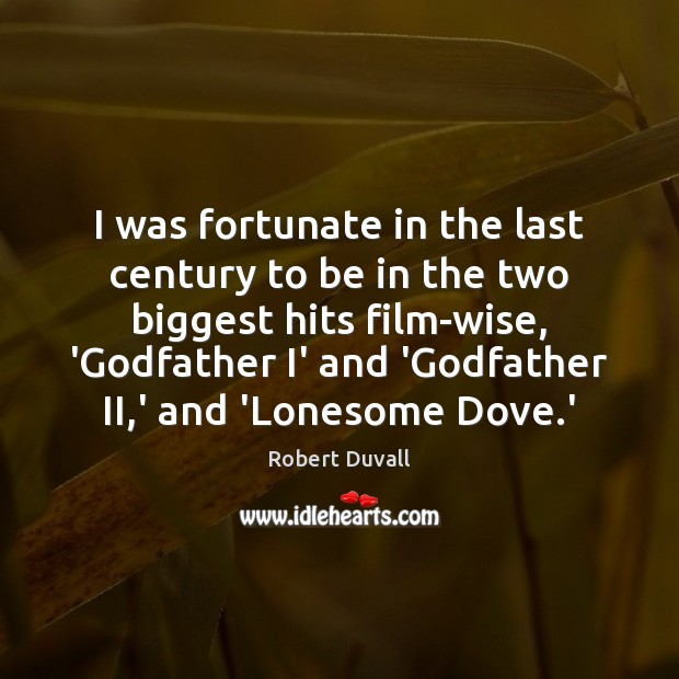 I was fortunate in the last century to be in the two Robert Duvall Picture Quote
