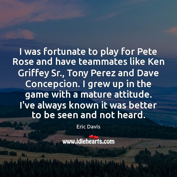Image, I was fortunate to play for Pete Rose and have teammates like