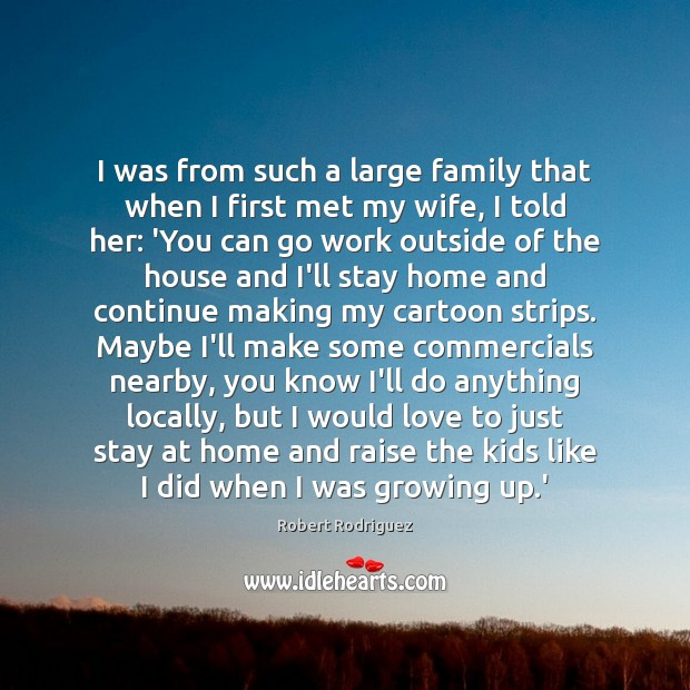I was from such a large family that when I first met Robert Rodriguez Picture Quote