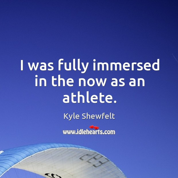 I was fully immersed in the now as an athlete. Image