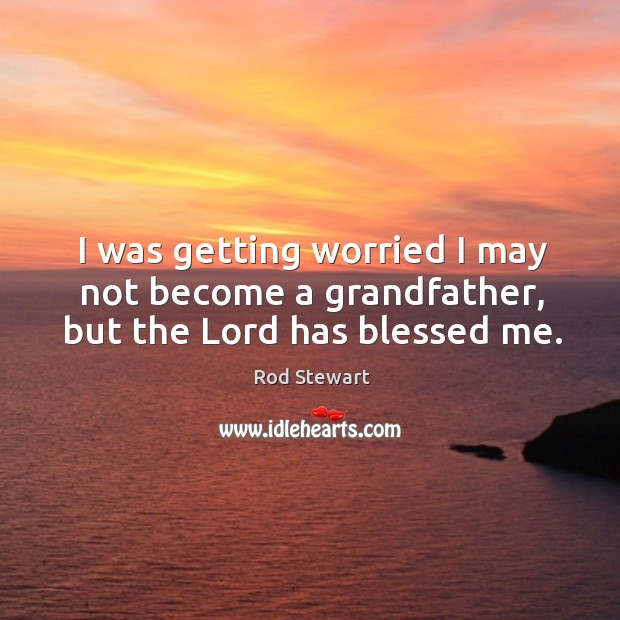 Image, I was getting worried I may not become a grandfather, but the Lord has blessed me.