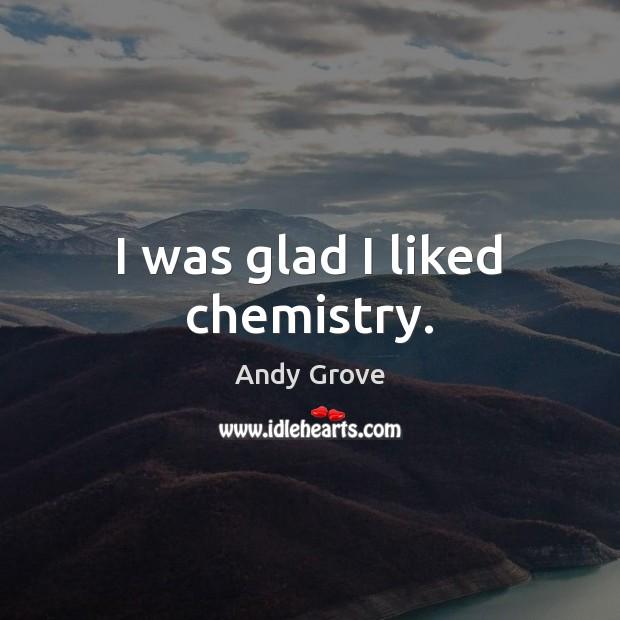 I was glad I liked chemistry. Image