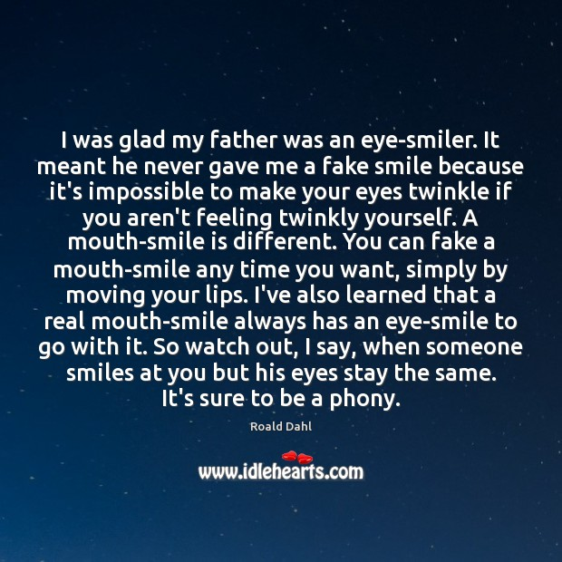 I was glad my father was an eye-smiler. It meant he never Smile Quotes Image