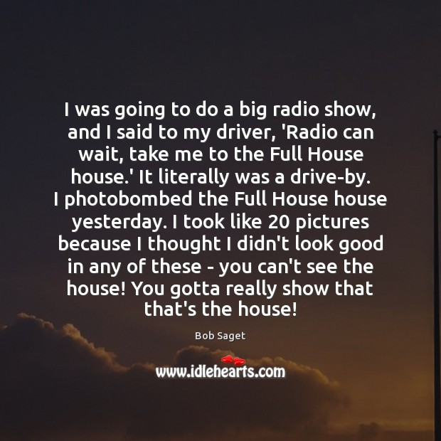 Image, I was going to do a big radio show, and I said