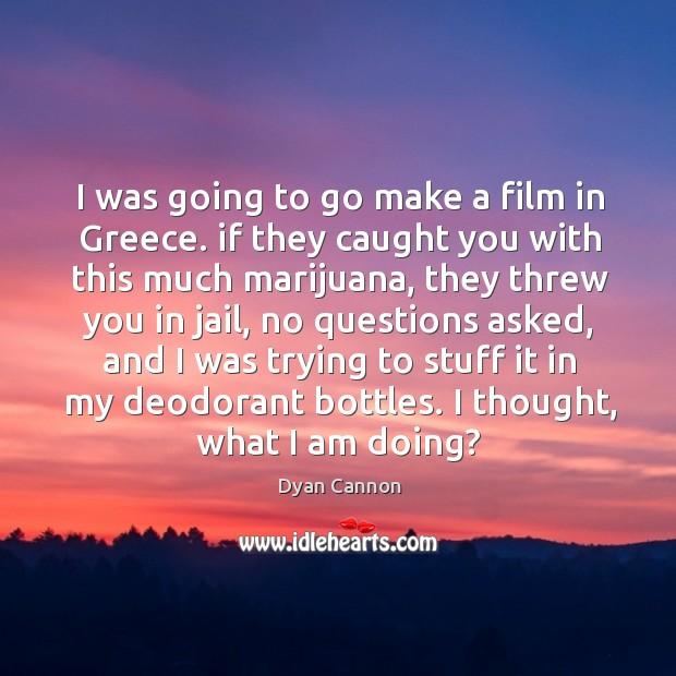 I was going to go make a film in greece. Image